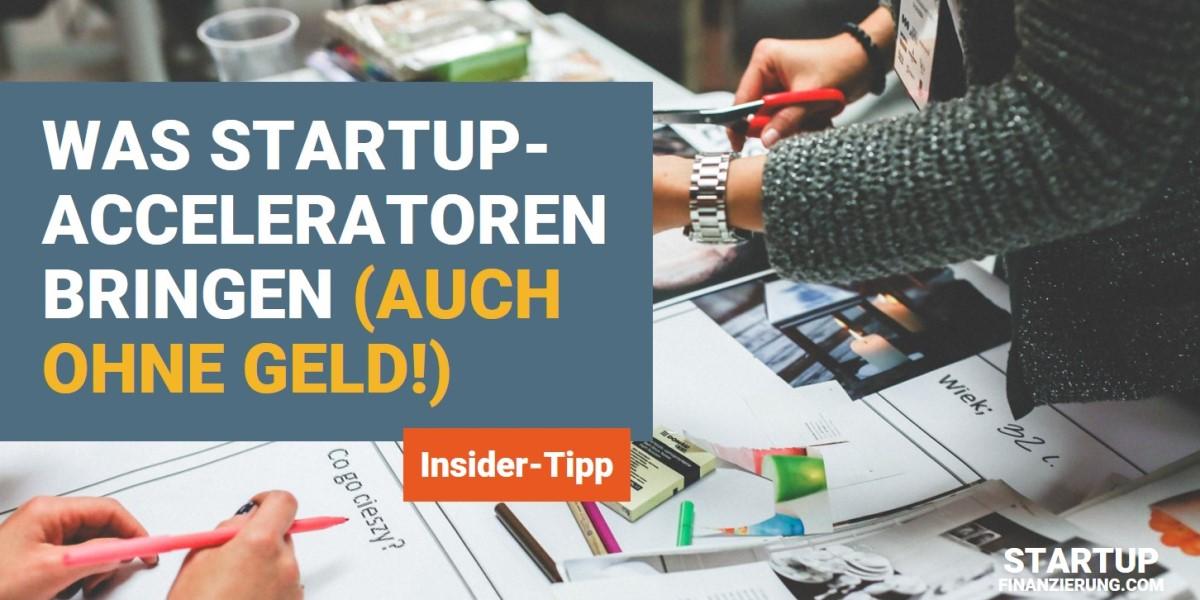 Wie Startup-Acceleratoren dir bei der Finanzierung helfen (Auch ohne Geld!)