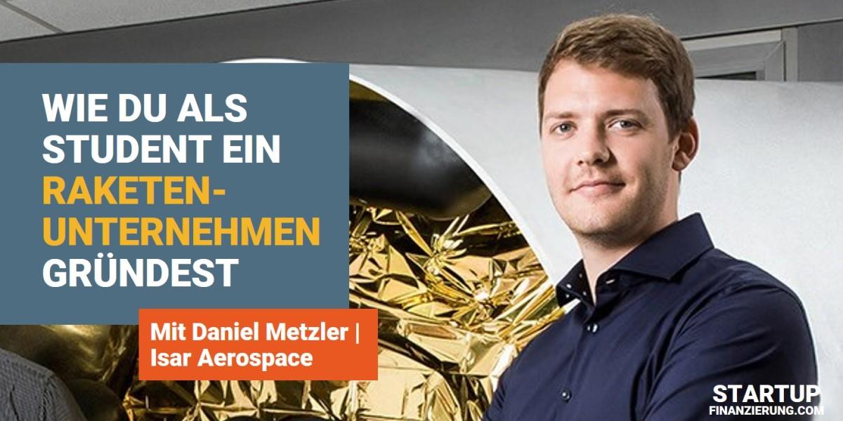 Wie du als Student ein Raketenunternehmen gründest (mit Daniel Metzler)